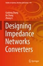 Designing Impedance Networks Converters ebook by Guidong Zhang, Bo Zhang, Zhong Li