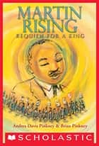 Martin Rising: Requiem For a King ebook by Andrea Davis Pinkney, Brian Pinkney