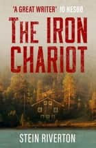 The Iron Chariot - Voted The Greatest Norwegian Crime Novel of All Time eBook by Stein Riverton, Lucy Moffatt