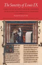 The Sanctity of Louis IX - Early Lives of Saint Louis by Geoffrey of Beaulieu and William of Chartres ebook by Larry F. Field, M. Cecilia Gaposchkin, Sean L. Field