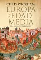 Europa en la Edad Media - Una nueva interpretación ebook by Chris Wickham, Tomás Fernández Aúz, Beatriz Eguibar