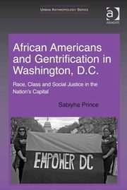 African Americans and Gentrification in Washington, D.C. - Race, Class and Social Justice in the Nation's Capital ebook by Dr Sabiyha Prince,Dr Italo Pardo,Dr Giuliana B Prato