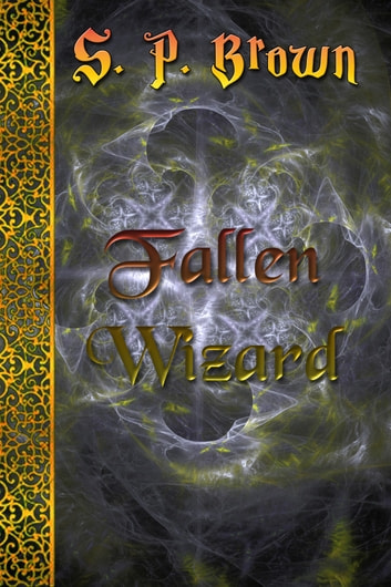 Fallen Wizard ebook by S. P. Brown