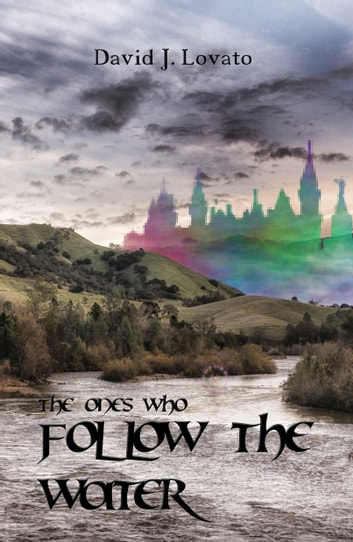 The Ones Who Follow the Water ebook by David J. Lovato