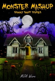 Monster Mashup: Spooky Short Stories with Special Bonus Zombie Short ebook by MJ Ware
