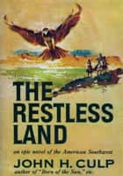 The Restless Land ebook by John H. Culp