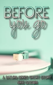 Before You Go - a Saturn Series short story ebook by Nikki Godwin