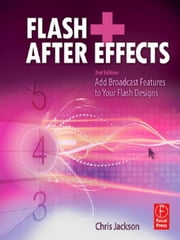 Flash + After Effects: Add Broadcast Features to Your Flash designs ebook by Jackson, Chris