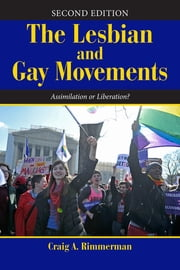 The Lesbian and Gay Movements - Assimilation or Liberation? ebook by Craig A Rimmerman