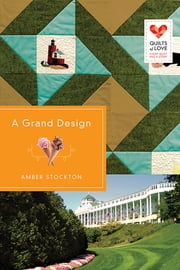 A Grand Design - Quilts of Love Series ebook by Amber Stockton