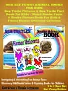 Box Set Funny Animal Books For Kids: Sea Turtle Pictures & Sea Turtle Fact Book Kids - Weird Snake Facts & Snake Picture Book For Kids & Funny Humor Unicorns Cartoons - Discovery Kids Books ebook by Kate Cruise
