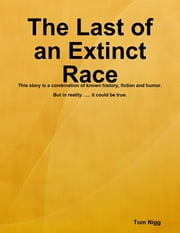 The Last of an Extinct Race ebook by Tom Nigg
