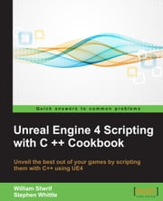 Unreal Engine 4 Scripting with C ++ Cookbook ebook by William Sherif,Stephen Whittle