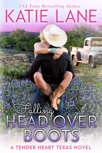 Falling Head Over Boots - Tender Heart Texas, #2 ebook by Katie Lane