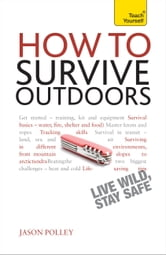 How to Survive Outdoors: Teach Yourself ebook by Jason Polley