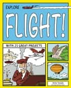 EXPLORE FLIGHT! ebook by Anita Yasuda,Bryan Stone