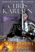 Heroes Live Forever - Knights in TIme, #1 ebook by Chris Karlsen
