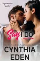 Say I Do ebook by Cynthia Eden