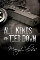 All Kinds of Tied Down ebook by Mary Calmes