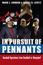 In Pursuit of Pennants - Baseball Operations from Deadball to Moneyball ebook by Mark L. Armour, Daniel R. Levitt
