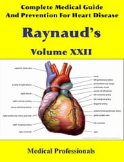 A Complete Medical Guide and Prevention For Heart Diseases Volume XXII; Raynaud's ebook by Medical Professionals