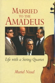 Married to the Amadeus - Life with a String Quartet ebook by Muriel Nissel