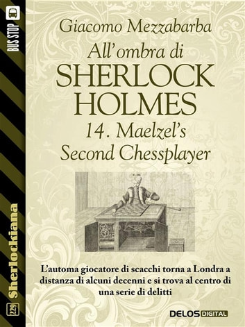 All'ombra di Sherlock Holmes - 14. Maelzel's Second Chessplayer ebook by Giacomo Mezzabarba