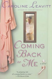 Coming Back to Me - A Novel ebook by Caroline Leavitt