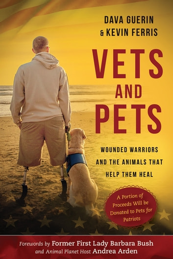 Vets and Pets - Wounded Warriors and the Animals That Help Them Heal ebook by Dava Guerin,Kevin Ferris
