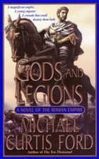Gods and Legions ebook by Michael Curtis Ford