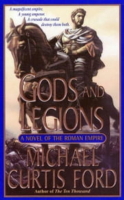 Gods and Legions - A Novel of the Roman Empire ebook by Michael Curtis Ford