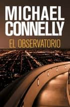 El observatorio ebook by Michael Connelly,Javier Guerrero
