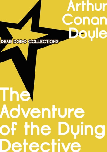 The Adventure of the Dying Detective ebook by Arthur Conan Doyle