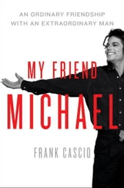 My Friend Michael - An Ordinary Friendship with an Extraordinary Man ebook by Frank Cascio