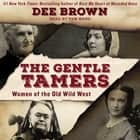 The Gentle Tamers - Women of the Old Wild West audiobook by Dee Brown