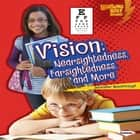 Vision - Nearsightedness, Farsightedness, and More audiobook by Jennifer Boothroyd
