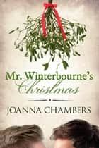 Mr Winterbourne's Christmas - Winterbourne, #2 ebook by Joanna Chambers