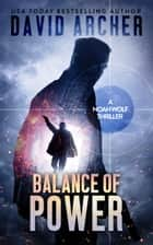 Balance of Power - A Noah Wolf Thriller ebook by David Archer