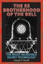 SS Brotherhood of the Bell - The Nazis' Incredible Secret Technology ebook by Joseph P. Farrell