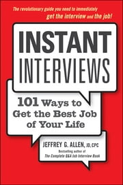 Instant Interviews - 101 Ways to Get the Best Job of Your Life ebook by Jeffrey G. Allen