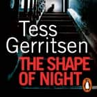 The Shape of Night - The spine-tingling thriller from the Sunday Times bestseller audiobook by Tess Gerritsen