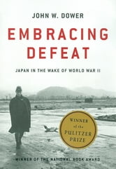 Embracing Defeat: Japan in the Wake of World War II ebook by John W. Dower
