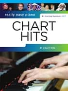 Really Easy Piano: Chart Hits (Spring/Summer 2017) ebook by Wise Publications