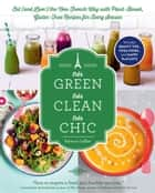 Très Green, Très Clean, Très Chic - Eat (and Live!) the New French Way with Plant-Based, Gluten-Free Recipes for Every Season ebook by Rebecca Leffler
