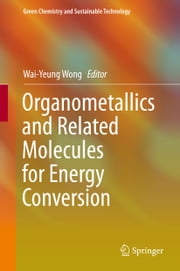 Organometallics and Related Molecules for Energy Conversion ebook by Wai-Yeung Wong