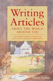 Writing Articles About the World Around You ebook by Marcia Yudkin