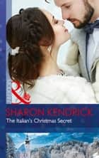 The Italian's Christmas Secret (Mills & Boon Modern) (One Night With Consequences, Book 35) ebook by Sharon Kendrick