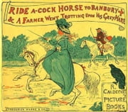 Ride a Cock-Horse to Banbury Cross and A Farmer West Trotting Upon His Grey Mare (Illustrated)