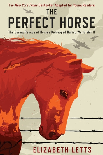 The Perfect Horse - The Daring Rescue of Horses Kidnapped During World War II ebook by Elizabeth Letts