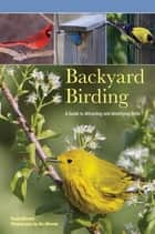 Backyard Birding - A Guide To Attracting And Identifying Birds ebook by Randi Minetor, Nic Minetor